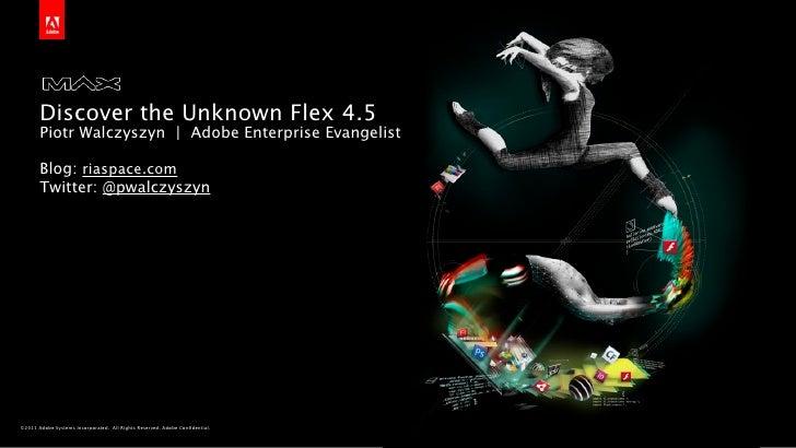 Discover the Unknown Flex 4.5       Piotr Walczyszyn   Adobe Enterprise Evangelist       Blog: riaspace.com       Twitter:...