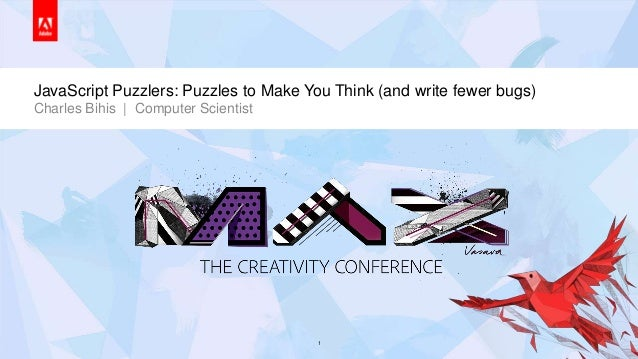 © 2013 Adobe Systems Incorporated. All Rights Reserved. Adobe Confidential.JavaScript Puzzlers: Puzzles to Make You Think ...