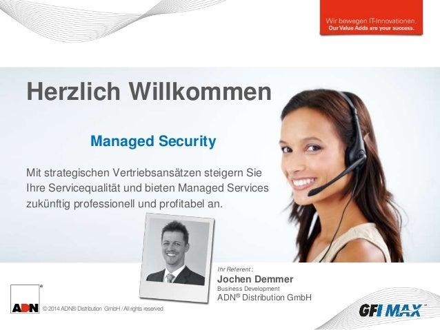 ©2014ADN®Distribution GmbH/Allrightsreserved Herzlich Willkommen Managed Security Mit strategischen Vertriebsansätzen stei...
