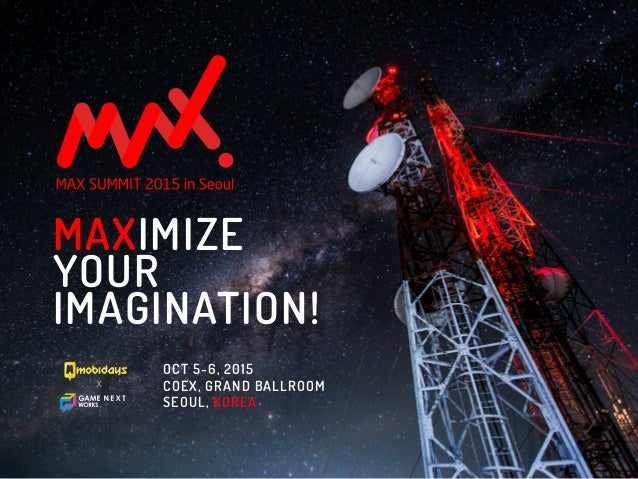 MAXIMIZE YOUR IMAGINATION! x OCT 5-6, 2015 COEX, GRAND BALLROOM SEOUL, KOREA