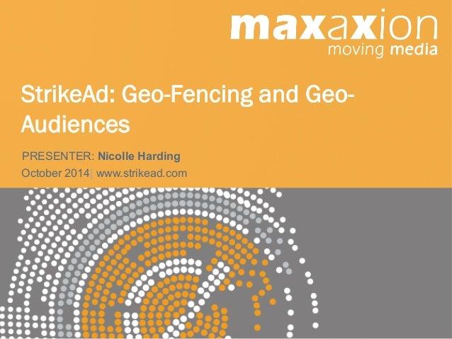 StrikeAd: Geo-Fencing and Geo-  Audiences  PRESENTER: Nicolle Harding  October 2014| www.strikead.com