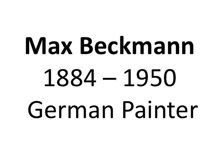 Max Beckmann 1884 – 1950German Painter