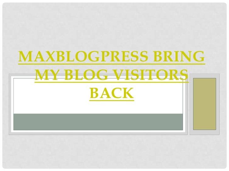 MAXBLOGPRESS BRING MY BLOG VISITORS      BACK