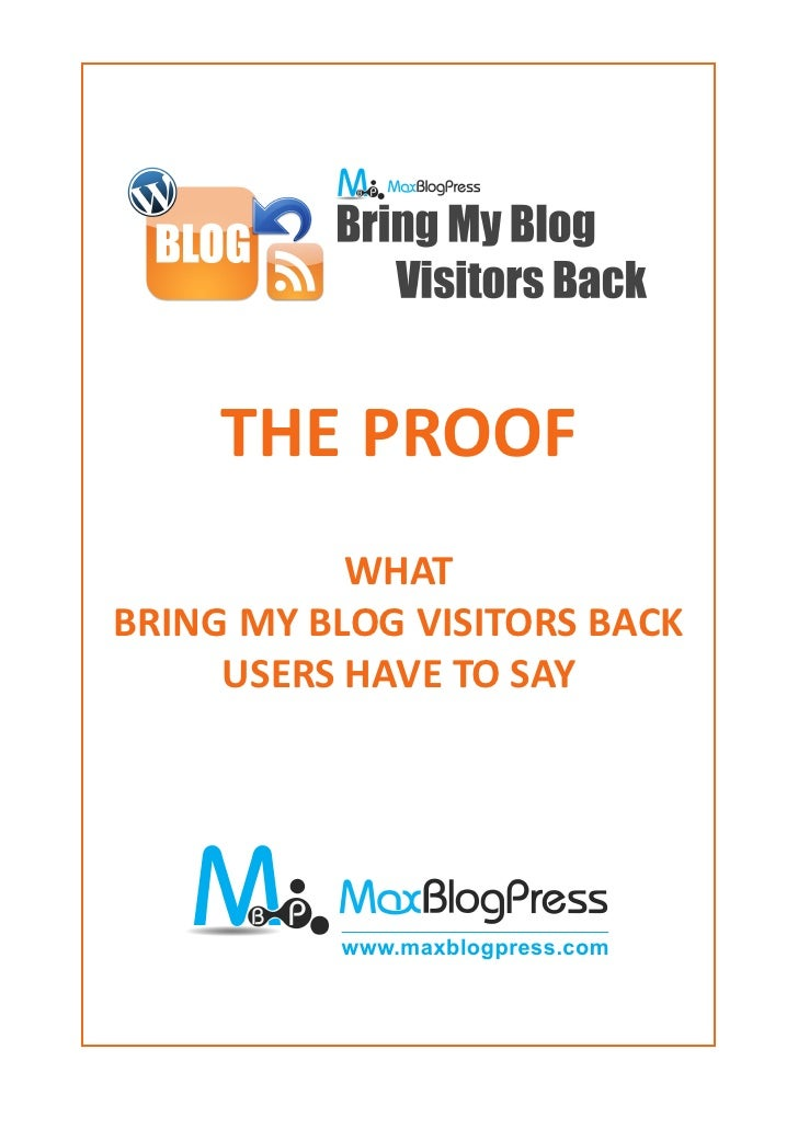 THE PROOF           WHATBRING MY BLOG VISITORS BACK     USERS HAVE TO SAY               www.maxblogpress.com        http:/...