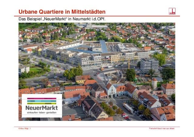 """Das Beispiel """"NeuerMarkt"""" in Neumarkt i.d.OPf. Urbane Quartiere in Mittelstädten Fortschritt baut man aus Ideen.© Max Bögl..."""