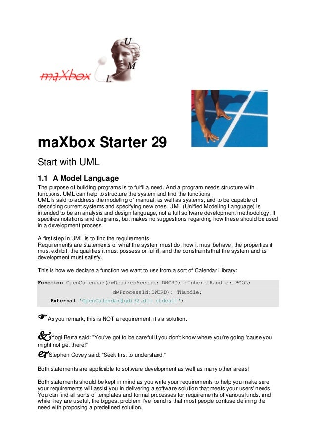maXbox Starter 29 Start with UML 1.1 A Model Language The purpose of building programs is to fulfil a need. And a program ...