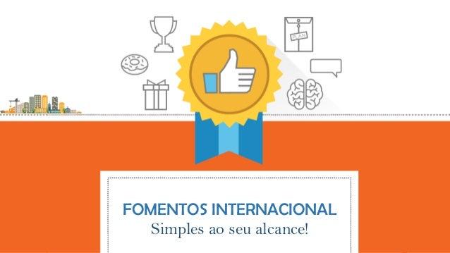 FOMENTOS INTERNACIONAL Simples ao seu alcance!