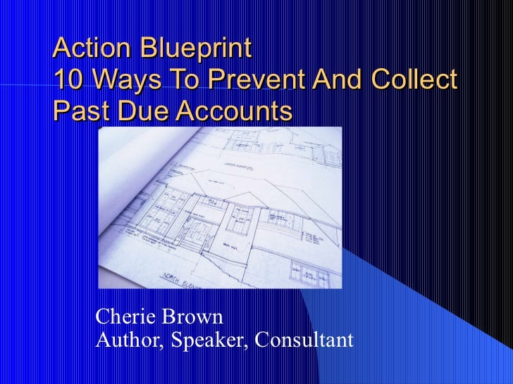 Action Blueprint 10 Ways To Prevent And Collect Past Due Accounts Cherie Brown Author, Speaker, Consultant