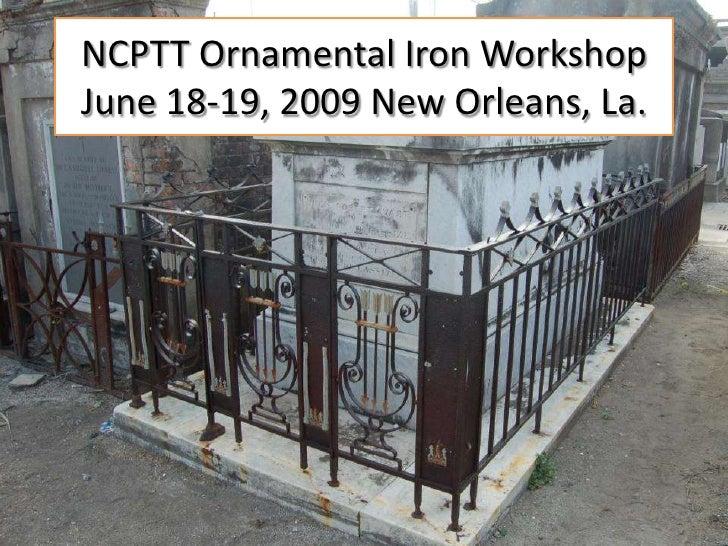 NCPTT Ornamental Iron WorkshopJune 18-19, 2009 New Orleans, La.<br />