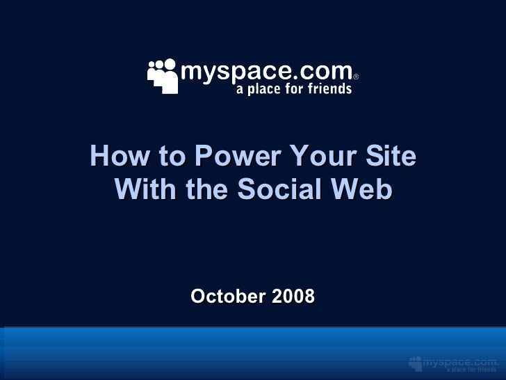 How to Power Your Site With the Social Web <ul><li>October 2008 </li></ul>
