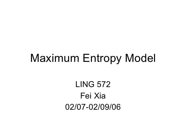 Maximum Entropy Model LING 572 Fei Xia 02/07-02/09/06