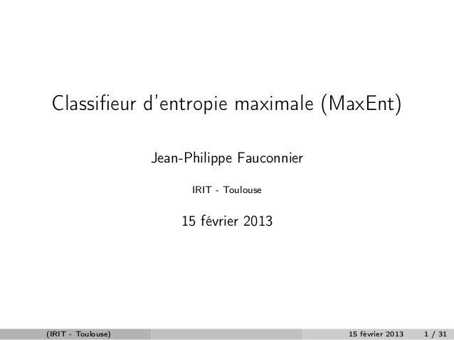 Classifieur d'entropie maximale (MaxEnt)                    Jean-Philippe Fauconnier                          IRIT - Toulou...