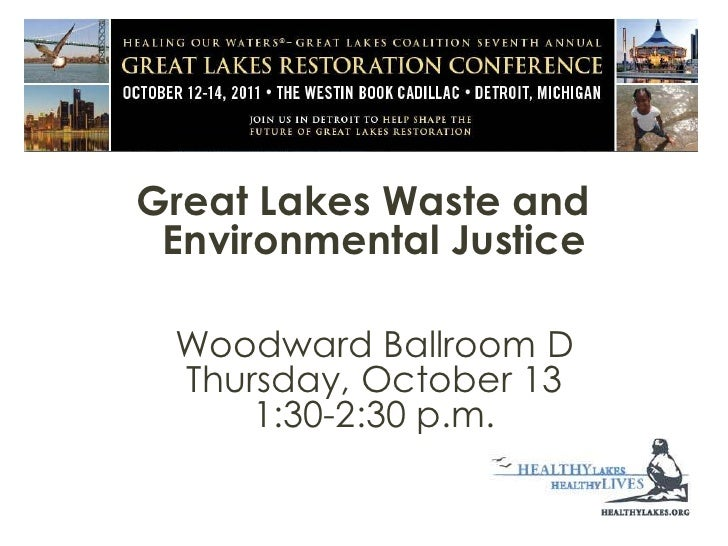 Great Lakes Waste and Environmental Justice <br />Woodward Ballroom DThursday, October 131:30-2:30 p.m.<br />