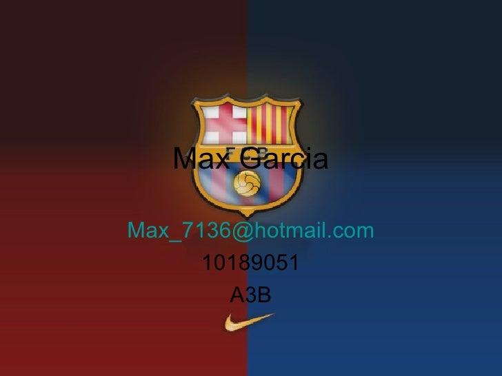 Max Garcia [email_address] 10189051 A3B