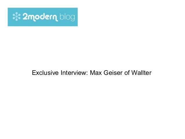 Exclusive Interview: Max Geiser of Wallter