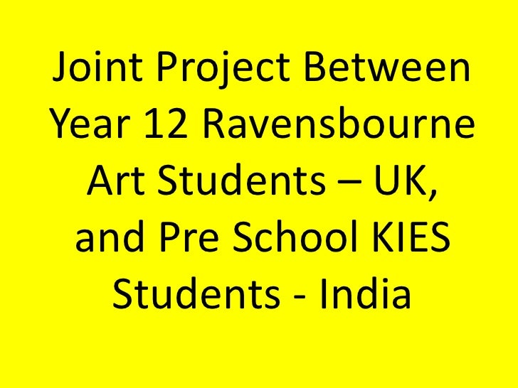 Joint Project Between Year 12 Ravensbourne Art Students – UK,and Pre School KIES Students - India<br />