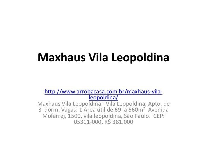 Maxhaus Vila Leopoldina  http://www.arrobacasa.com.br/maxhaus-vila-                    leopoldina/Maxhaus Vila Leopoldina ...