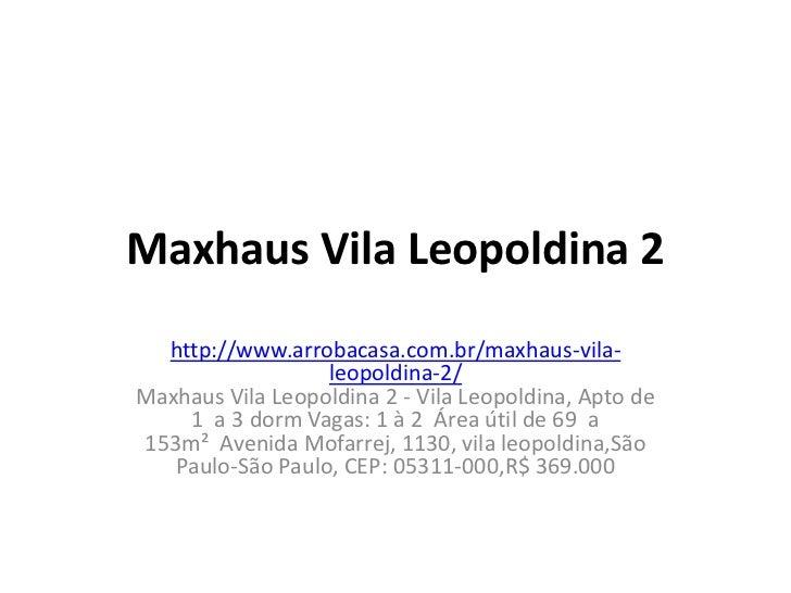 Maxhaus Vila Leopoldina 2  http://www.arrobacasa.com.br/maxhaus-vila-                  leopoldina-2/Maxhaus Vila Leopoldin...