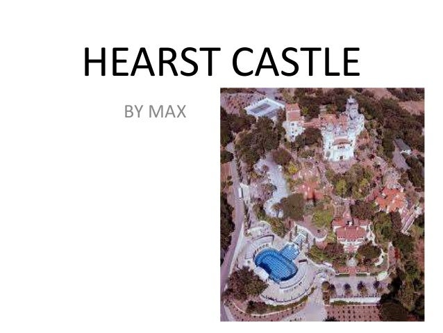 HEARST CASTLE BY MAX