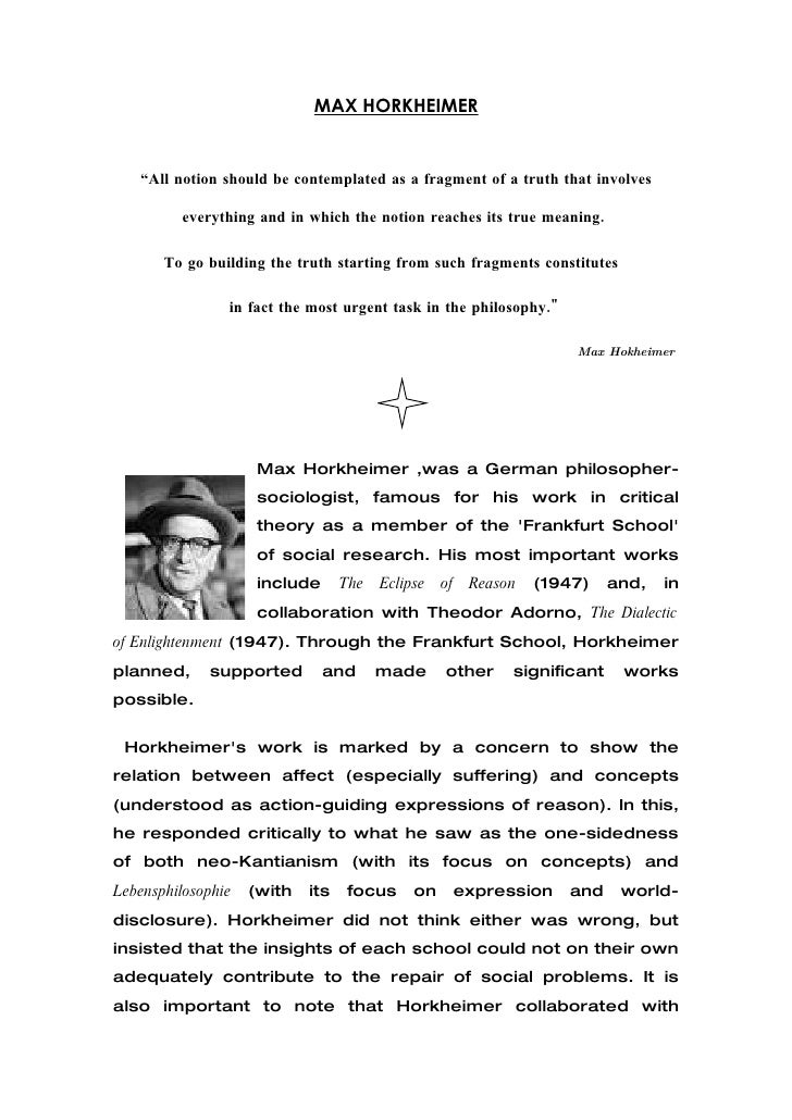 MAX HORKHEIMER                          BIOGRAPHY   Max Horkheimer ,was a German philosopher-sociologist, famous for his w...