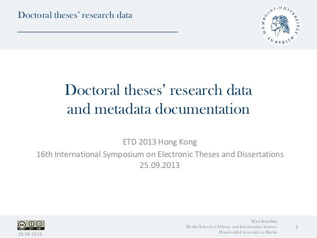 Doctoral theses' research data Doctoral theses' research data and metadata documentation ETD 2013 Hong Kong 16th Internati...