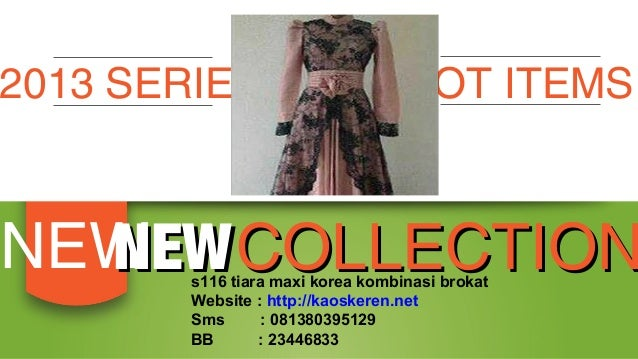 2013 SERIES  HOT ITEMS  NEW COLLECTION NEW s116 tiara maxi korea kombinasi brokat Website : http://kaoskeren.net Sms : 081...