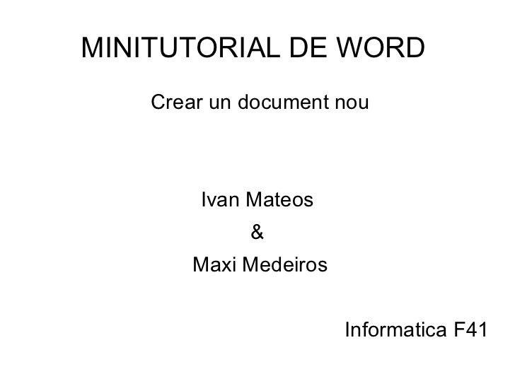 MINITUTORIAL DE WORD  Crear un document nou Ivan Mateos  &  Maxi Medeiros Informatica F41