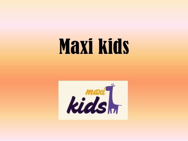 Maxi kids