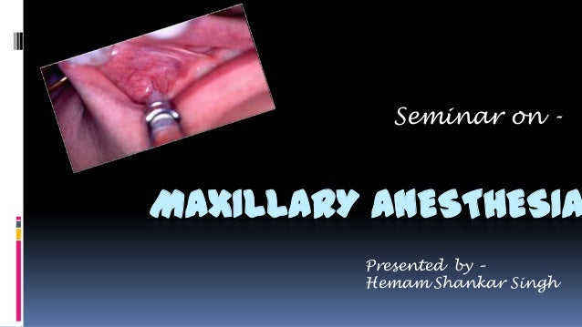 MAXILLARY ANESTHESIA Seminar on - Presented by – Hemam Shankar Singh