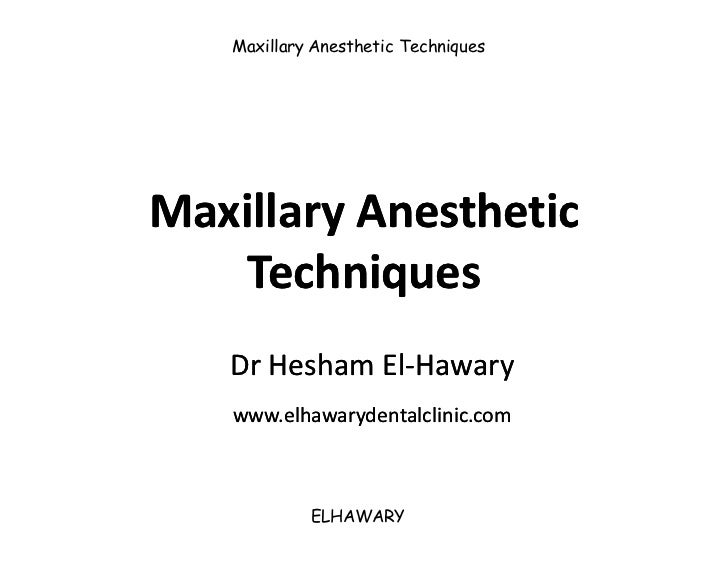 Maxillary Anesthetic TechniquesMaxillary Anesthetic    Techniques   Dr Hesham El-Hawary             El-   www.elhawarydent...