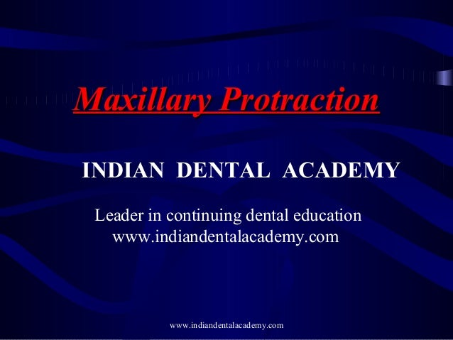 Maxillary Protraction INDIAN DENTAL ACADEMY Leader in continuing dental education www.indiandentalacademy.com  www.indiand...