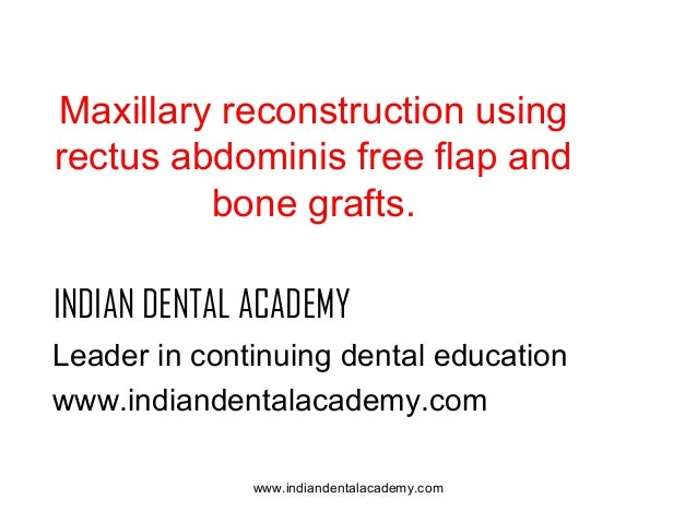 Maxillary reconstruction using rectus abdominis free flap and bone grafts. INDIAN DENTAL ACADEMY Leader in continuing dent...