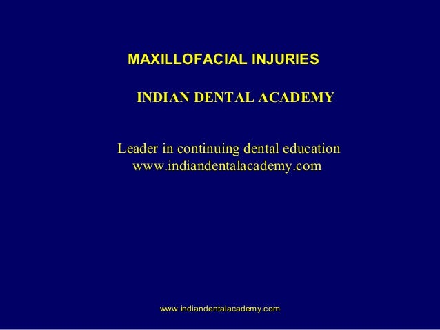 MAXILLOFACIAL INJURIES INDIAN DENTAL ACADEMY Leader in continuing dental education www.indiandentalacademy.com  www.indian...