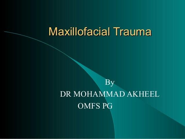 Maxillofacial Trauma            By  DR MOHAMMAD AKHEEL      OMFS PG