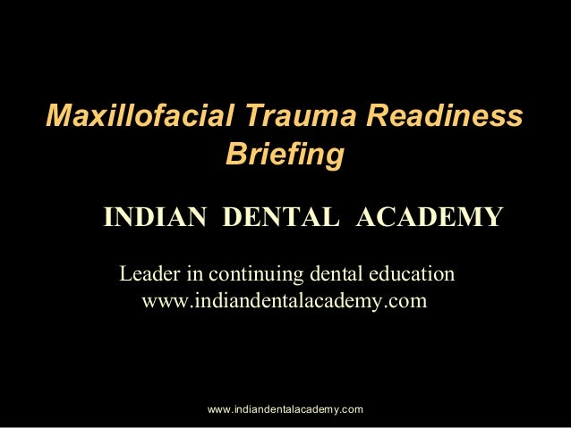 Maxillofacial Trauma Readiness Briefing INDIAN DENTAL ACADEMY Leader in continuing dental education www.indiandentalacadem...