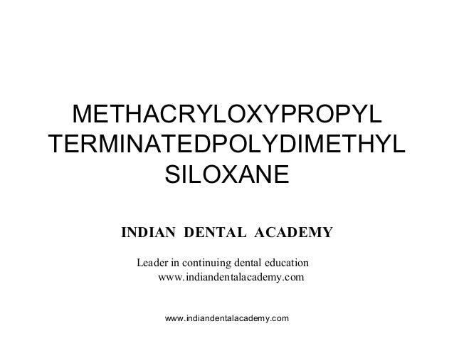 METHACRYLOXYPROPYL TERMINATEDPOLYDIMETHYL SILOXANE INDIAN DENTAL ACADEMY Leader in continuing dental education www.indiand...