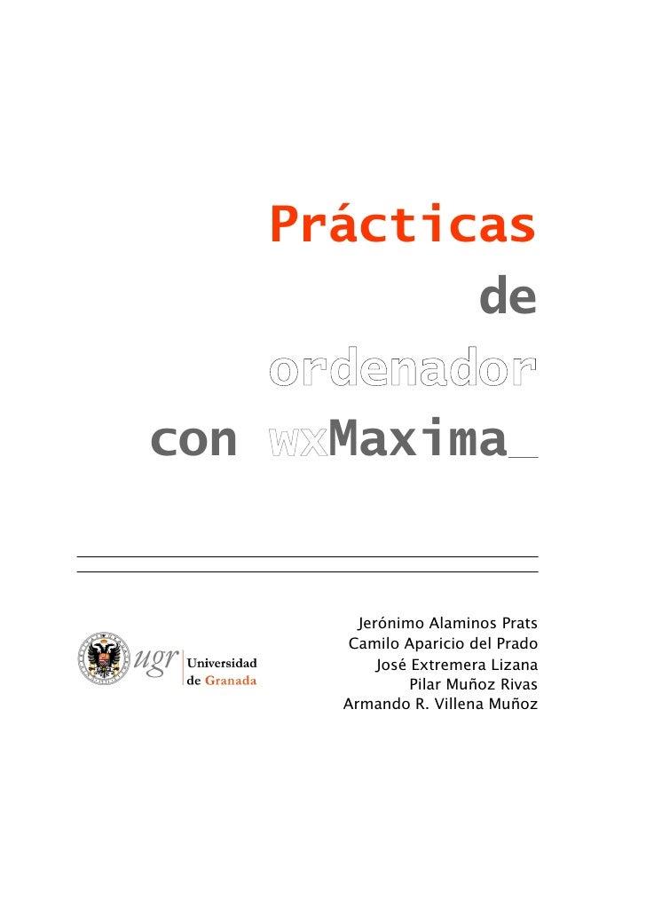 Prácticas           de    ordenadorcon wxMaxima        Jerónimo Alaminos Prats       Camilo Aparicio del Prado           J...