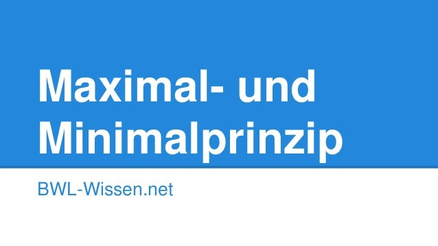 Maximal- und Minimalprinzip BWL-Wissen.net