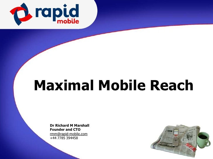 Maximal Mobile Reach    Dr Richard M   Jeremy Copp Marshall           Dr Richard M Marshall   Founder and CTO   CEO       ...
