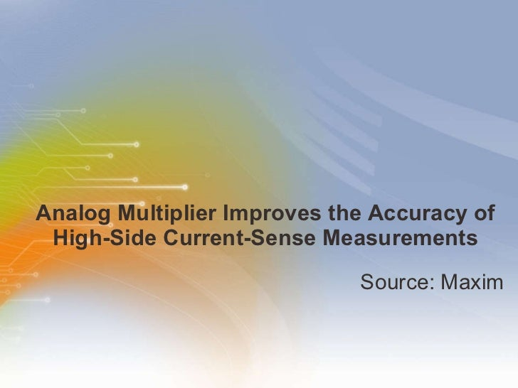 Analog Multiplier Improves the Accuracy of High-Side Current-Sense Measurements <ul><li>Source: Maxim </li></ul>