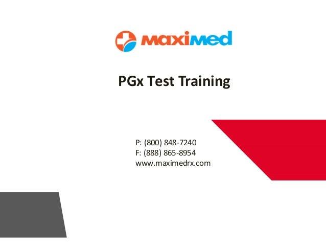 PGx Test Training P: (800) 848-7240 F: (888) 865-8954 www.maximedrx.com
