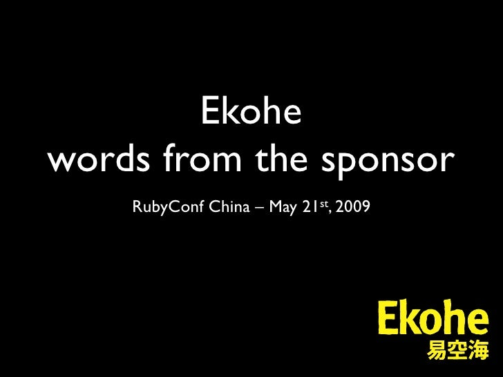 Ekohe words from the sponsor     RubyConf China – May 21st, 2009