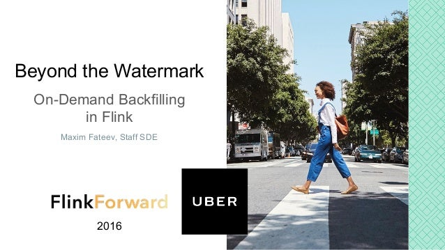 Beyond the Watermark On-Demand Backfilling in Flink Maxim Fateev, Staff SDE 2016