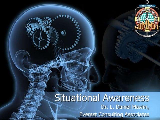 Situational Awareness Dr. L. Daniel Maxim, Everest Consulting Associates