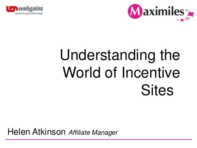 Understanding the World of Incentive Sites Helen Atkinson Affiliate Manager
