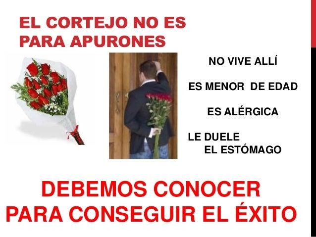 EL CORTEJO NO ESPARA APURONESNO VIVE ALLÍES MENOR DE EDADES ALÉRGICALE DUELEEL ESTÓMAGODEBEMOS CONOCERPARA CONSEGUIR EL ÉX...