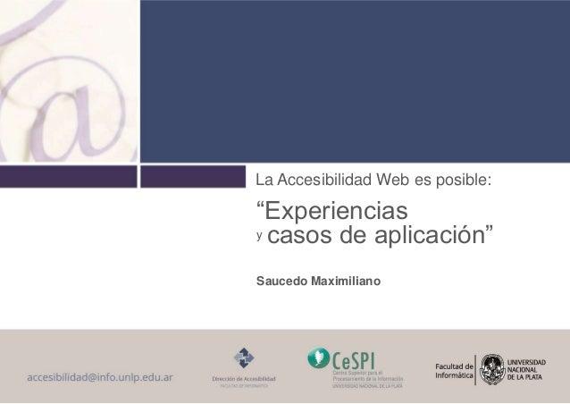 """La Accesibilidad Web es posible: """"Experiencias y casos de aplicación"""" Saucedo Maximiliano"""