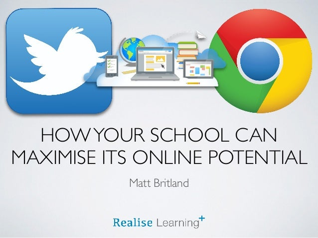 HOWYOUR SCHOOL CAN MAXIMISE ITS ONLINE POTENTIAL Matt Britland