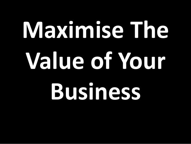 Maximise The Value of Your Business