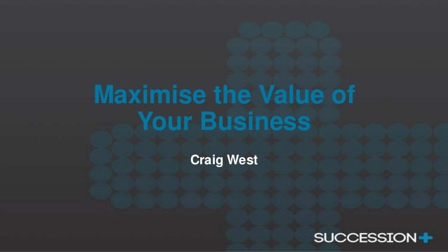 Maximise the Value of Your Business Craig West
